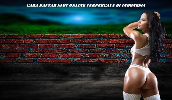 Cara Daftar Slot Online Terpercaya Di Indonesia