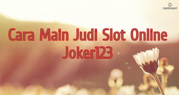 Cara Main Judi Slot Online Joker123